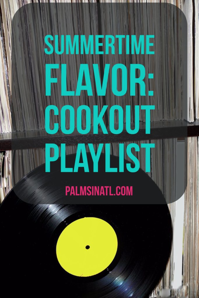 Summertime Flavor: Cookout Playlist - The Palmetto Peaches - palmsinatl.com