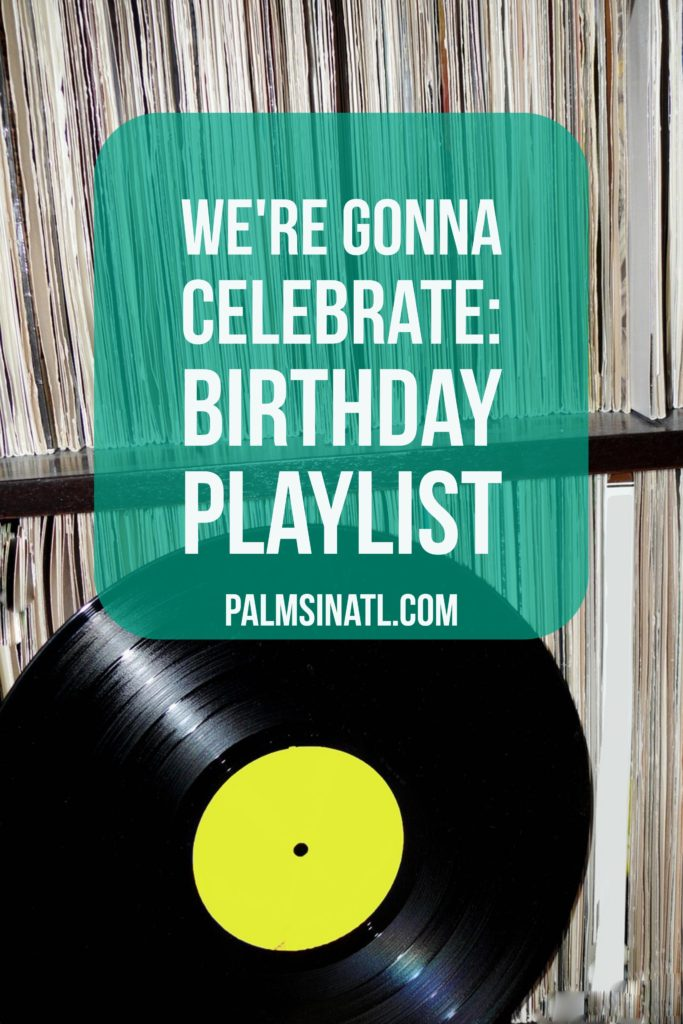 Go Girl It's Your Birthday - Birthday Playlist - The Palmetto Peaches - palmsinatl.com