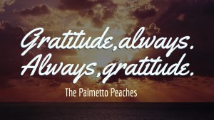 Gratitude Always--The Palmetto Peaches