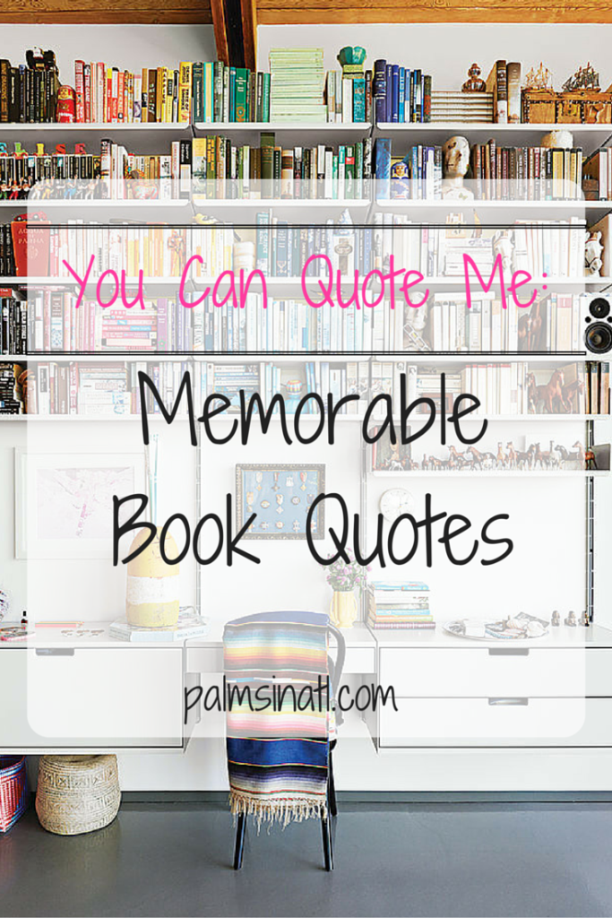 You Can Quote Me: Memorable Book Quotes - Palmsinatl.com