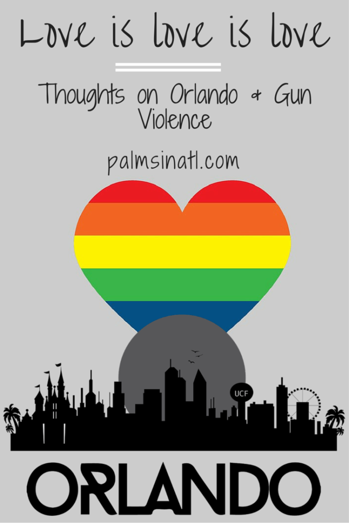 Love is love is love...| Thoughts on Orlando & Gun Violence - palmsinatl.com