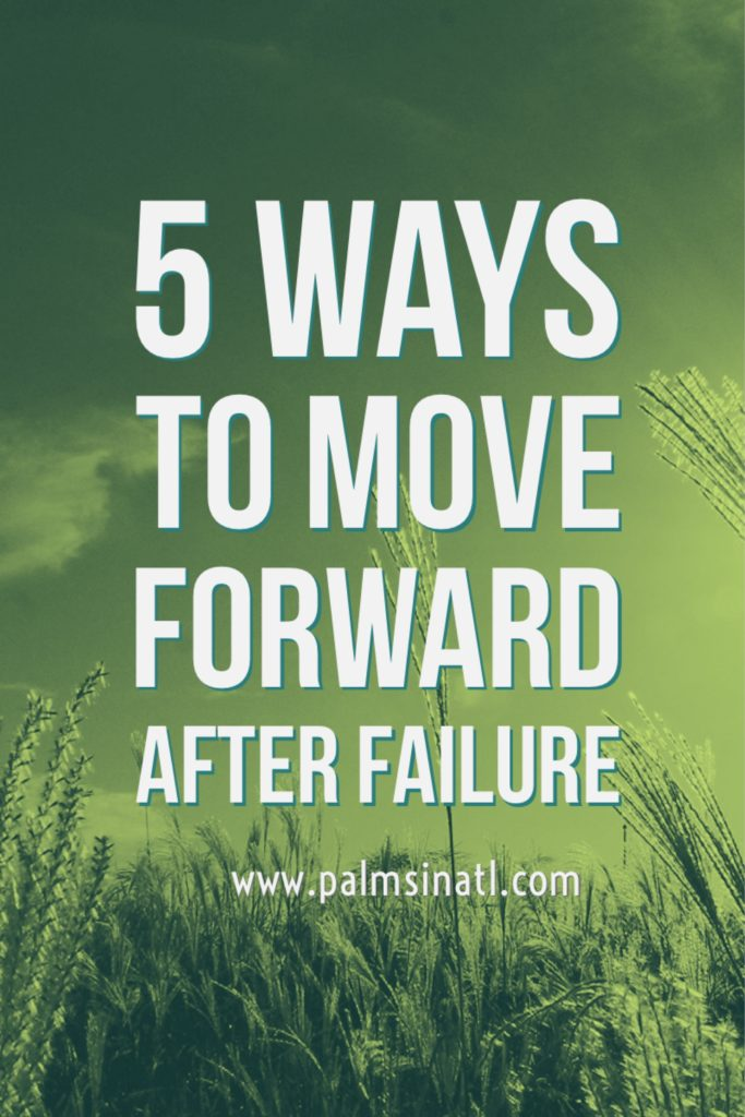 5 Ways to Move Forward After Failure -- The Palmetto Peaches