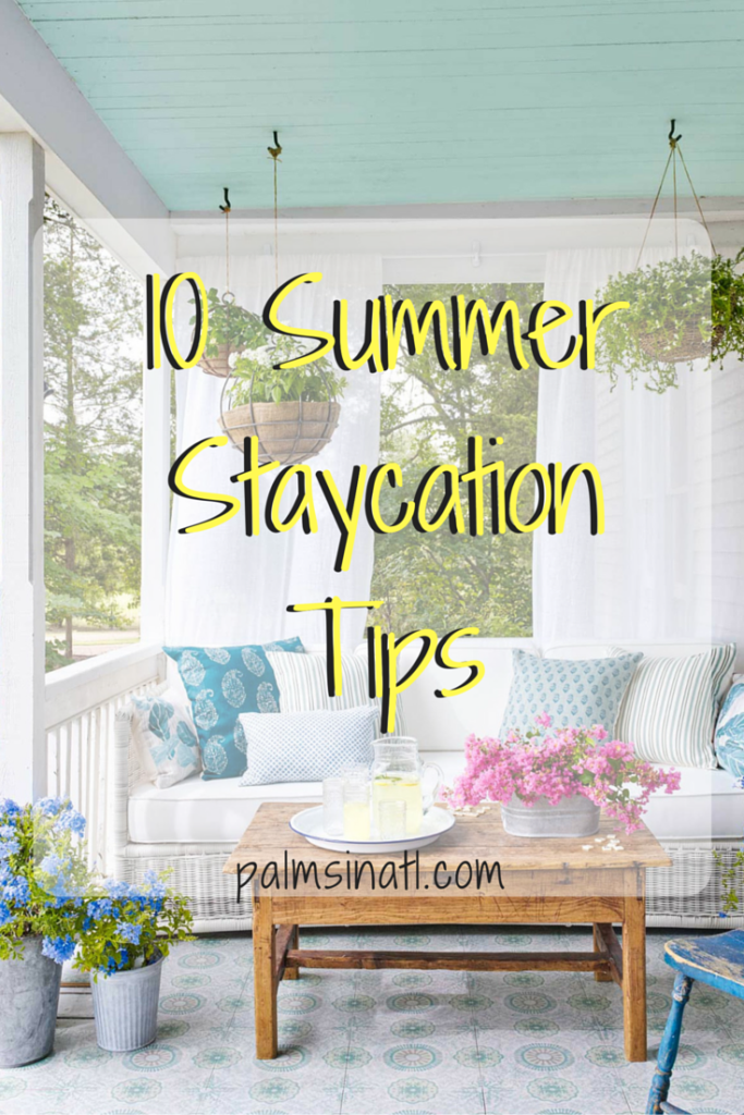 10 Summer Staycation Tips - The Palmetto Peaches - palmsinatl.com