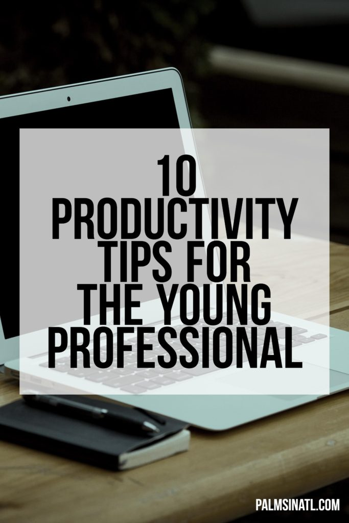10 Productivity Tips for the Young Professional - The Palmetto Peaches - palmsinatl.com