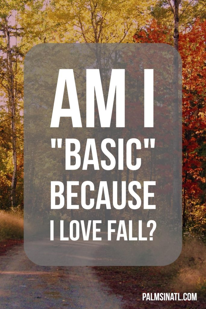 "Am I ""Basic"" Because I Love Fall? - The Palmetto Peaches - palmsinatl.com"