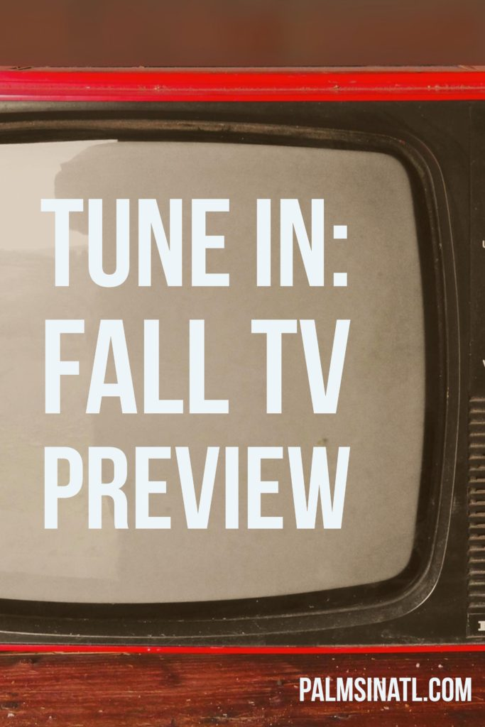 Tune In: Fall TV Preview - The Palmetto Peaches - palmsinatl.com