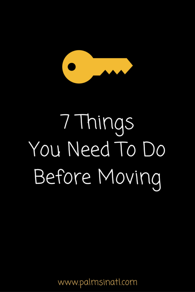 7 Things You Need To Do Before Moving -- The Palmetto Peaches