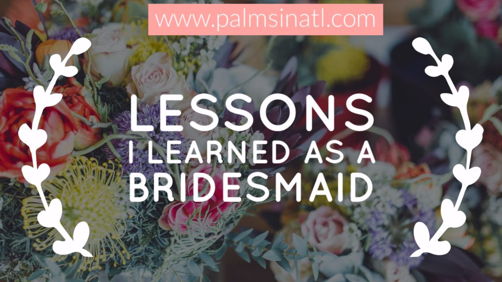 Lessons I Learned As a Bridesmaid -- The Palmetto Peaches