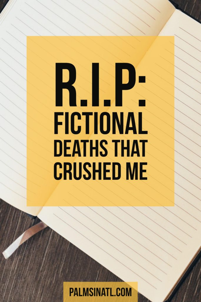 R.I.P: Fictional Deaths That Crushed Me - The Palmetto Peaches - palmsinatl.com