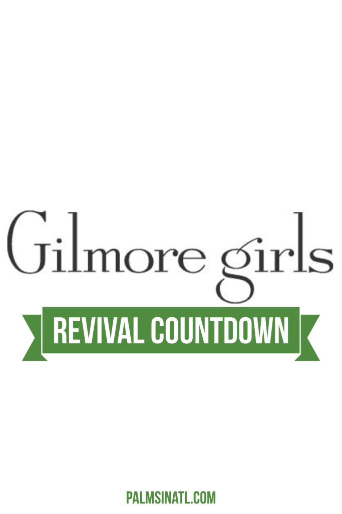 Gilmore Girls Revival Countdown - The Palmetto Peaches - palmsinatl.com