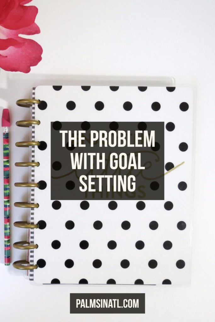 The Problem With Goal Setting - The Palmetto Peaches - palmsinatl.com