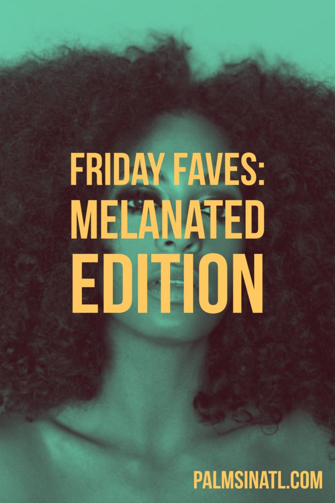 Friday Faves: Melanated Edition - The Palmetto Peaches - palmsinatl.com