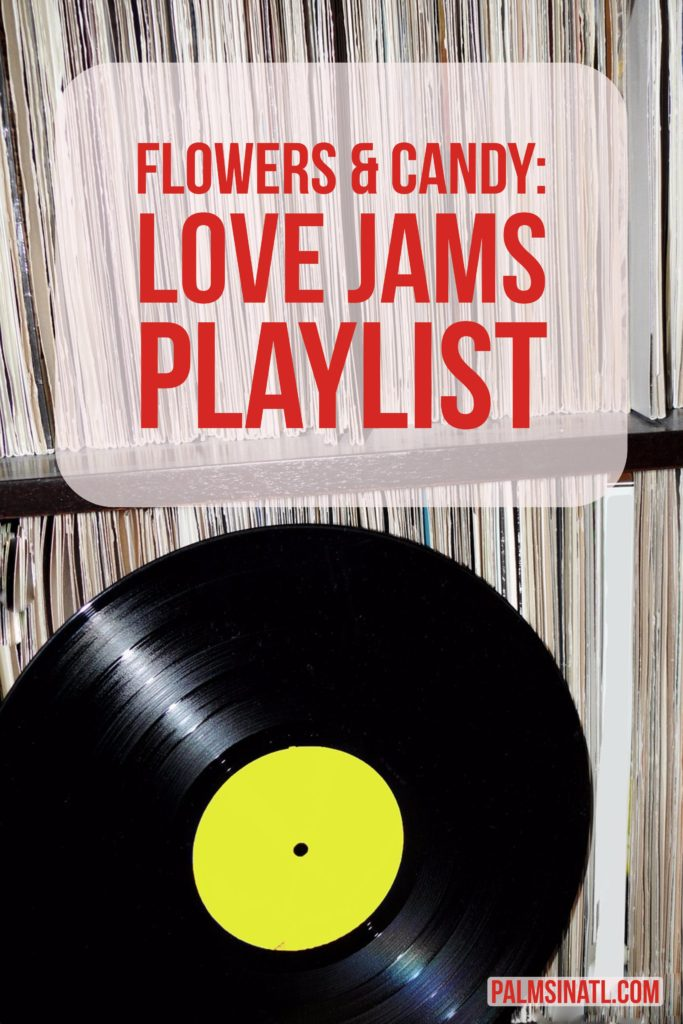 Flowers & Candy: Love Jams Playlist - The Palmetto Peaches - palmsinatl.com