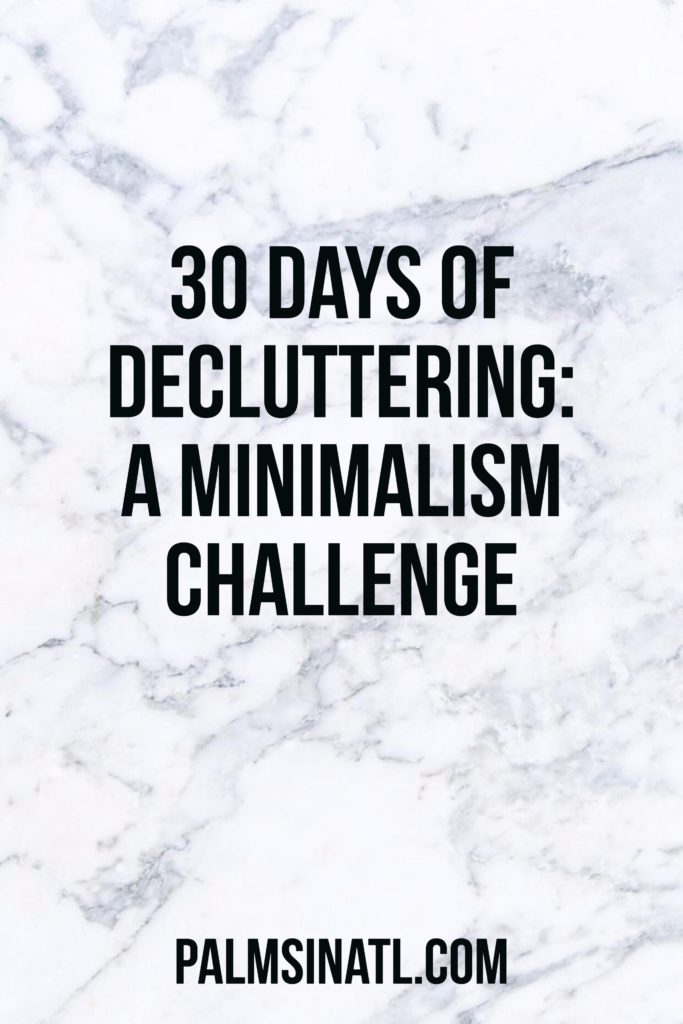 30 Days of Decluttering: A Minimalism Challenge - The Palmetto Peaches - palmsinatl.com