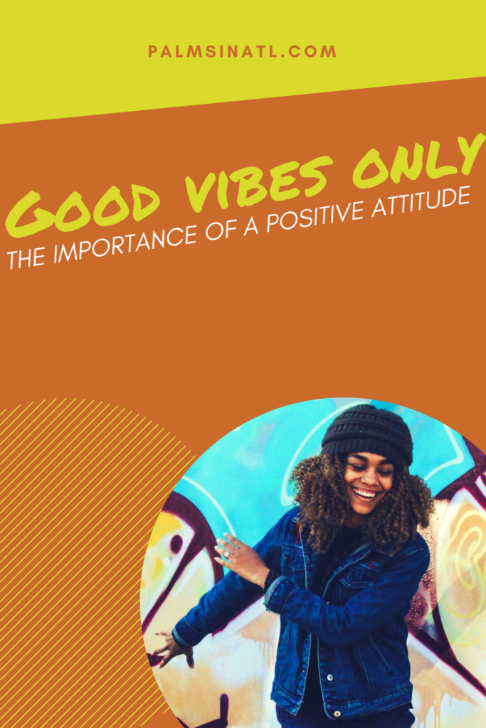 Good Vibes Only: The Importance of a Positive Attitude -- The Palmetto Peaches
