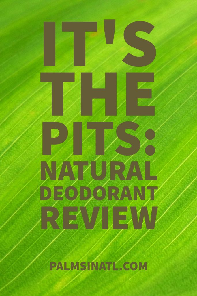 It's the Pits: Natural Deodorant Review - The Palmetto Peaches - palmsinatl.com