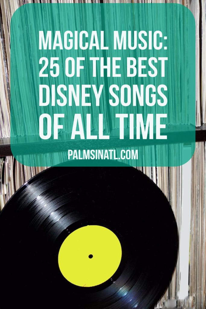 Magical Music: 25 of The Best Disney Songs of All Time - The Palmetto Peaches - palmsinatl.com