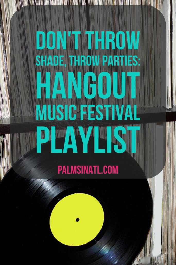 Don't Throw Shade, Throw Parties - Hangout Festival Playlist - The Palmetto Peaches