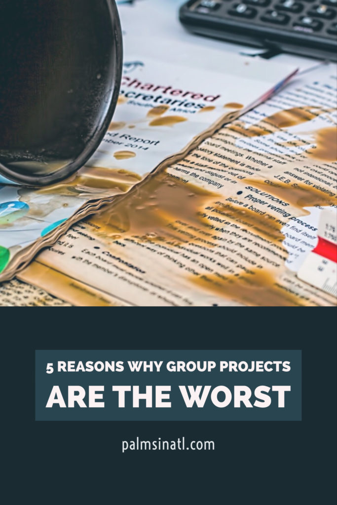 5 Reasons Why Group Projects Are The Worst -- The Palmetto Peaches