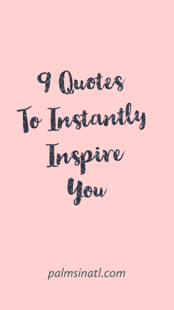 9 Quotes To Instantly Inspire You -- The Palmetto Peaches