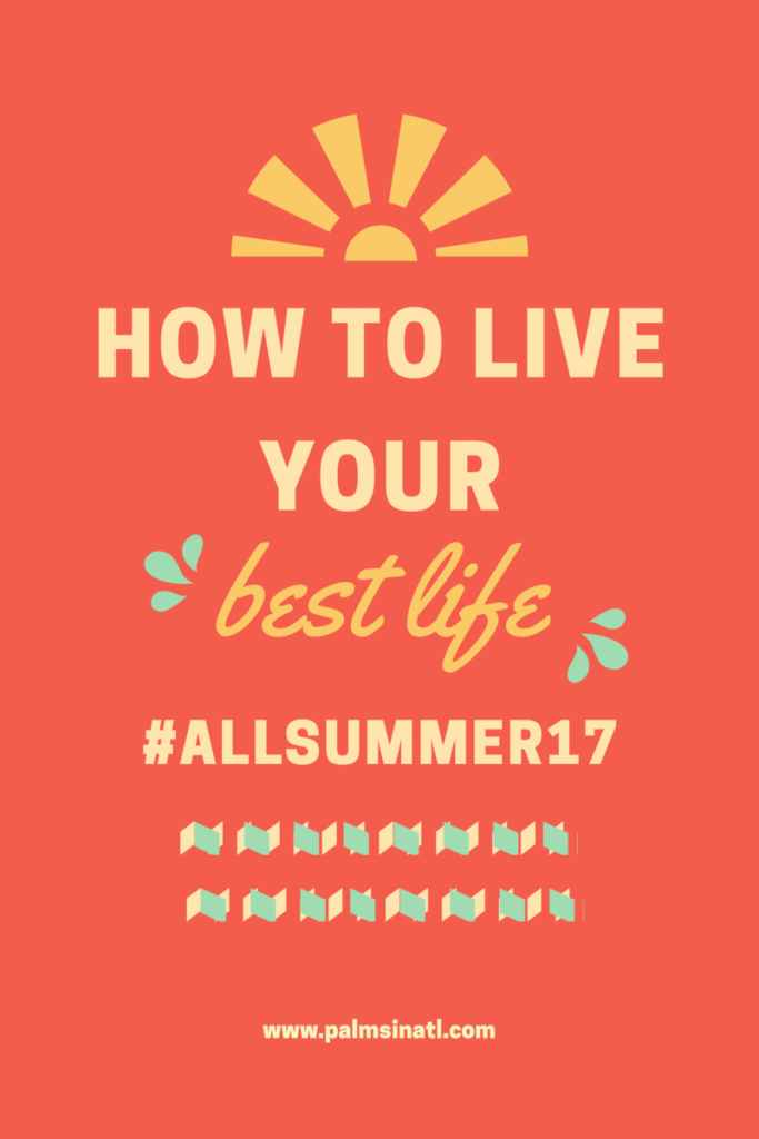 How to Live Your Best Life #AllSummer17 - The Palmetto Peaches