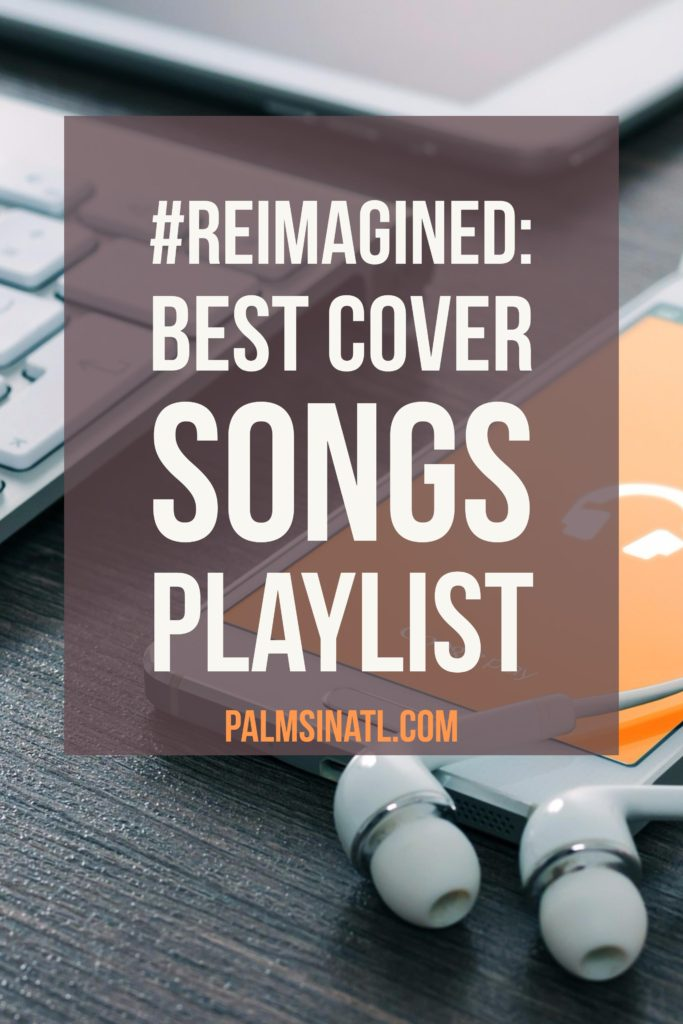 #Reimagined: Best Cover Songs (Playlist) - The Palmetto Peaches - palmsinatl.com