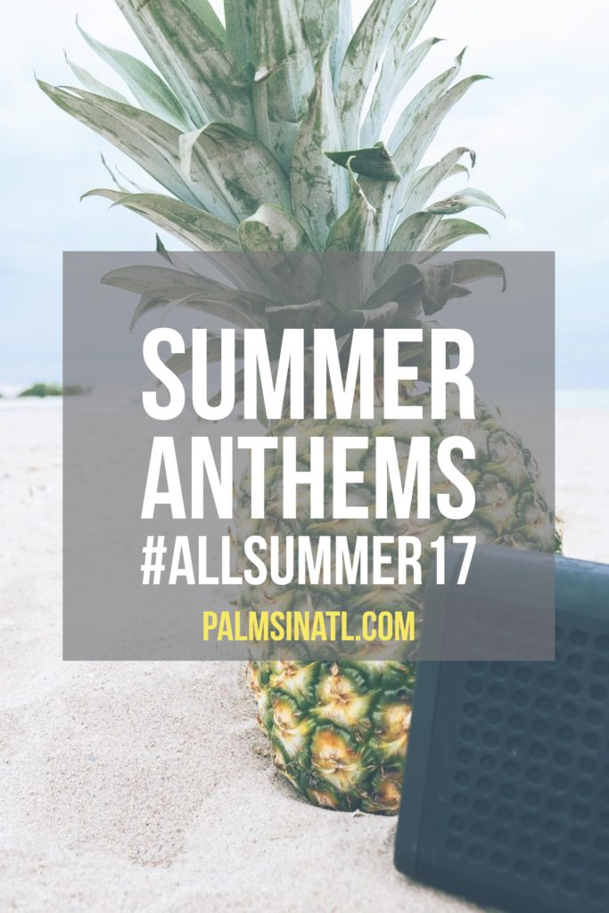 Summer Anthems - #AllSummer17 - The Palmetto Peaches - palmsinatl.com