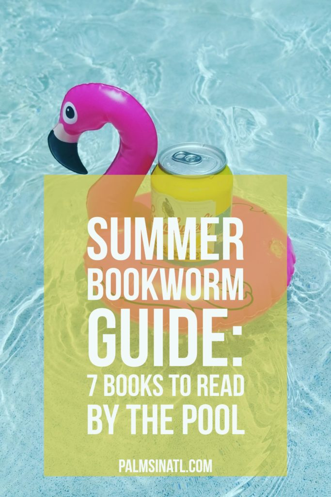 Summer Bookworm Guide: 7 Books to Read By the Pool - The Palmetto Peaches - palmsinatl.com