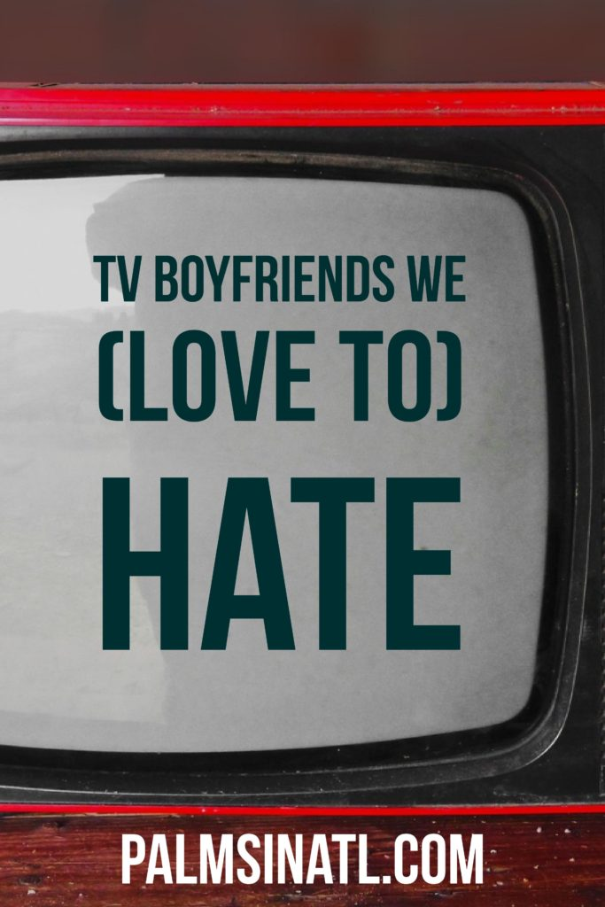 TV Boyfriends We (Love to) Hate- The Palmetto Peaches - palmsinatl.com