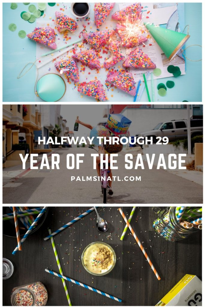 Halfway Through 29: Year of the Savage