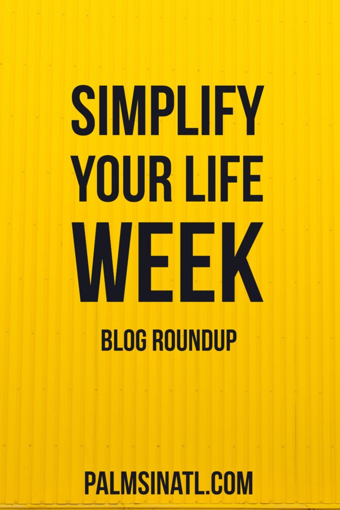 Simplify Your Life Week: Blog Round Up - palmsinatl.com