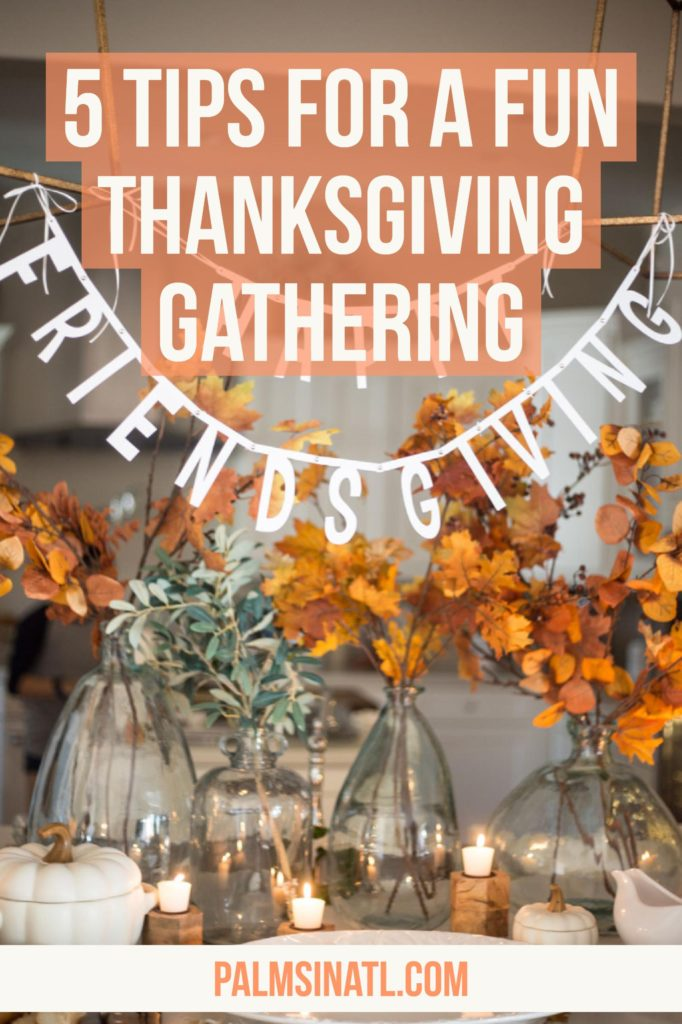 5 Tips For a Fun Thanksgiving Gathering - The Palmetto Peaches - palmsinatl.com