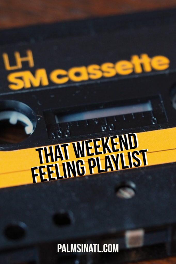 The Weekend Feeling Playlist - The Palmetto Peaches - palmsinatl.com
