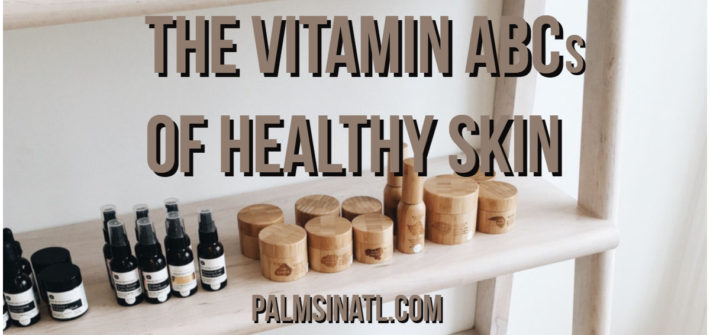 The Vitamin ABCs of Healthy Skin - The Palmetto Peaches - palmsinatl.com