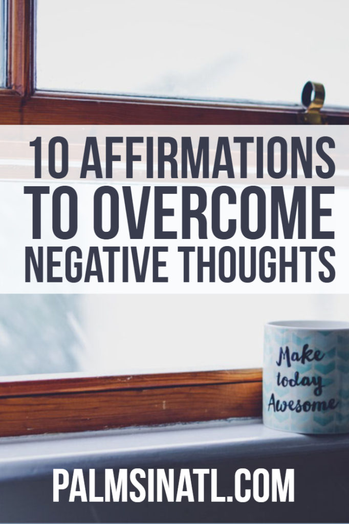 10 Affirmations to Overcome Negative Thoughts - The Palmetto Peaches - palmsinatl.com