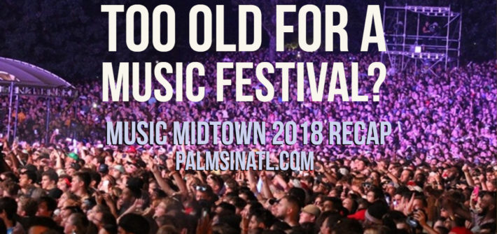 Too Old For A Music Festival? Music Midtown 2018 Recap - The Palmetto Peaches - palmsinatl.com