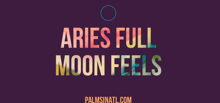 Aries Full Moon Feels --
