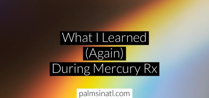 What I Learned Again During Mercury Rx -- The Palmetto Peaches
