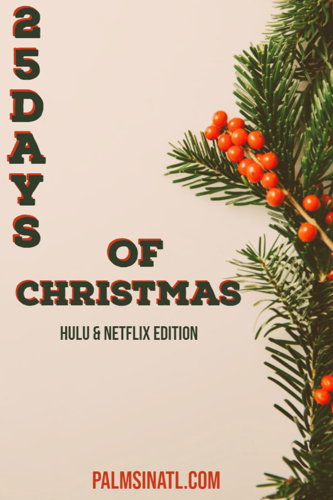 25 Days of Christmas (2019): Hulu & Netflix Edition - The Palmetto Peaches - palmsinatl.com