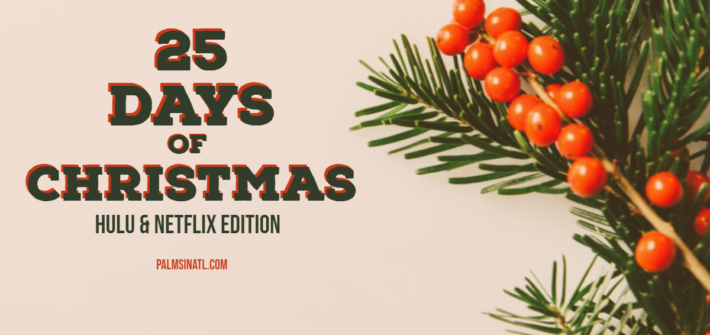 25 Days of Christmas 2019: Hulu & Netflix Edition - The Palmetto Peaches - palmsinatl.com