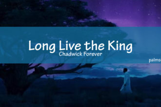 Long Live the King: Chadwick Forever + Grief